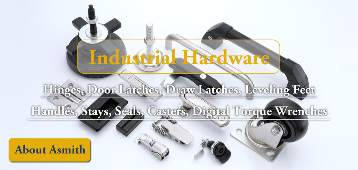 Industrial Hardware, Hinges, Door Latches, Draw Latches, Leveling Feet, Handles, Stays, Seals, Casters, Digital Torque Wrenches